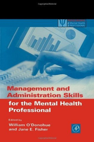 Management and Administration Skills for the Mental Health Professional William T. ODonohue
