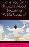 Have You Ever Thought About Becoming A Life Coach?