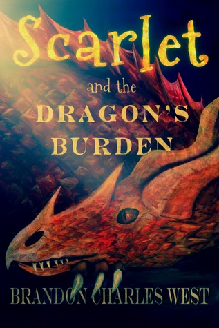 Scarlet and the Dragon's Burden by Brandon Charles West