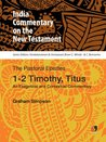 ICNT: 1-2 Timothy and Titus: An Exegetical and Contextual Commentary (INDIA COMMENTARY ON THE NEW TESTAMENT Book 14)