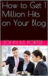 How to Get 1 Million Hits on Your Blog
