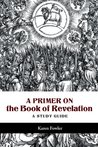 A Primer on the Book of Revelation: A Study Guide