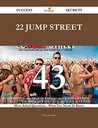 22 Jump Street 43 Success Secrets - 43 Most Asked Questions On 22 Jump Street - What You Need To Know