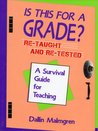 Is This for a Grade?: A Survival Guide to Teaching - Re-taught and Re-tested