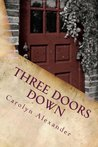 Three Doors Down: This heart pounding, jaw dropping devastating secret put's this tender unbridled love to it's final test. Will Ken and Beth be strong enough to over come it?