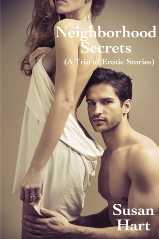 Neighborhood Secrets: A Trio of Erotic Stories Susan Hart