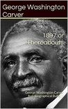 1897 or Thereabouts: George Washington Carver Autobiographical Bulletin