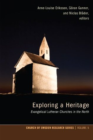 Exploring a Heritage: Evangelical Lutheran Churches in the North (Church of Sweden Research Series Book 5)  by  Anne-Louise Eriksson