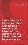 Our Lives, Our Fortunes, and Our Sacred Honor: The Lives of the Signers of the Declaration of Independence