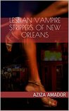 Lesbian Vampire Strippers of New Orleans by Aziza Amador