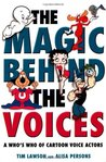 The Magic Behind the Voices: A Who�s Who of Cartoon Voice Actors