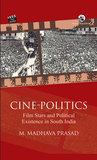 Cine-politics: Film Stars and Political Existence in South India