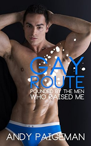 Gay Route: Pounded By The Men Who Raised Me  by  Andy Paigeman