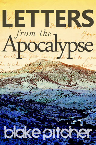 Letters from the Apocalypse by Blake Pitcher