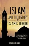 Islam: Islam and the History of Islamic Terror: Understanding the Role God Plays in a Muslim World (Islam: Islamic History, Muslim God Book 2)