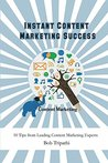 Instant Content Marketing Success: 10 Tips from Leading Content Marketing Experts