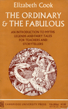The Ordinary And The Fabulous: An Introduction To Myths, Legends And Fairy Tales