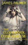 The Clockwork Conundrum: From the Files of Her Majesty's Clandestine Service