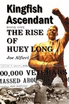 Kingfish Ascendant Book One: The Rise of Huey Long