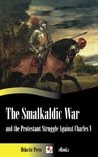 The Smalkaldic War and the Protestant Struggle Against Charles V (Illustrated)