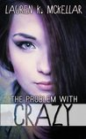 The Problem with Crazy by Lauren K. McKellar