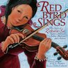 Red Bird Sings: The Story of Zitkala-Ša, Native American Author, Musician, and Activist (Carolrhoda Picture Books)