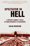 Spectator In Hell: A British Soldier's Story of Imprisonment in Auschwitz