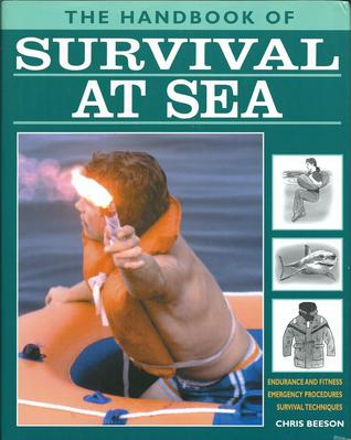 The Handbook of Survival at Sea: Endurance and Fitness, Emergency Procedures, Survival Techniques