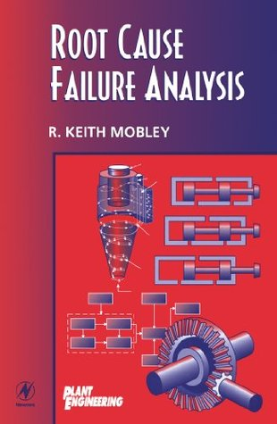 Root Cause Failure Analysis (Plant Engineering Maintenance R. Keith Mobley