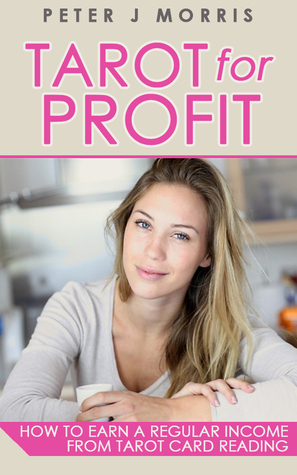 Tarot for Profit: Earn a Regular Income From Tarot Card Reading