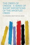 The Creed of Creeds : a Series of Short Expositions of the Apostles' Creed