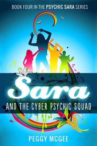 Sara and the Cyber Psychic Squad (Book Four in the Series) Peggy McGee
