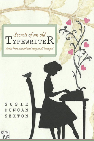 Secrets of an Old Typewriter by Susie Duncan Sexton