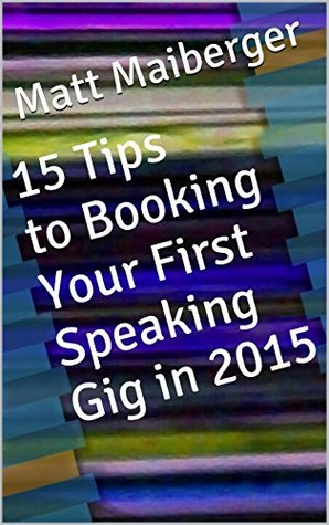 15 Tips to Booking Your First Speaking Gig in 2015  by  Matt Maiberger