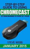 Step-By-Step Guide to Using Chromecast: Go From Beginner to Expert in 1 Hour!
