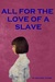 All For The Love Of A Slave