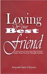 Loving Your Best Friend: Learn How to Love Your Best-Friend Better Than You Ever Thought Possible