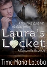 Laura's Locket, A Dantonville Chronicle by Tima Maria Lacoba