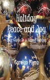 Holiday Peace And Joy:  Your Guide To A Happy Holiday