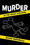 Murder in the Magic Kingdom: A Novel