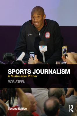 Sports Journalism: A Multimedia Primer  by  Rob Steen