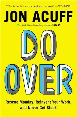 Do Over: Everything You Need to Get Unstuck at Work