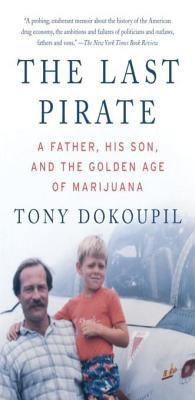 The Last Pirate: A Father, His Son, and the Golden Age of Marijuana  - Tony Dokoupil