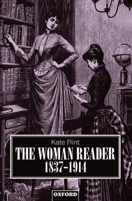 The Woman Reader, 1837-1914 by Kate Flint