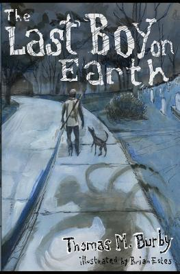 The Last Boy On Earth by Thomas M. Burby