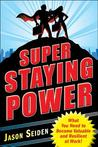 Super Staying Power: What You Need to Become Valuable and Resilient at Work!