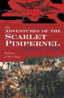 Adventures Of The Scarlet Pimpernel by Emmuska Orczy