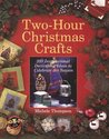 Two-Hour Christmas Crafts: 200 Inspirational Decorating Ideas to Celebrate the Season