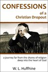 Confessions of a Christian Dropout by W. L. Huffhine