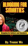 Blogging For Smarties Blogging for Authors and Speakers (Full Version With Videos Book 1)